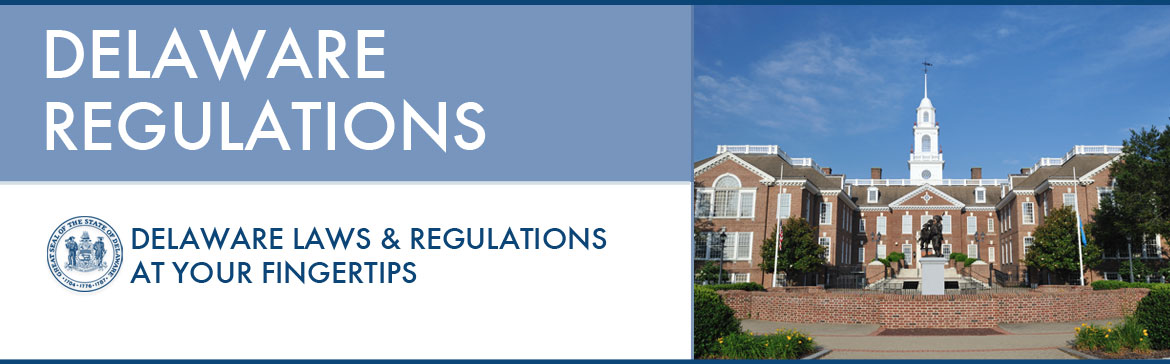 Delaware Regulations - Delaware Laws & Regulations at your fingertips